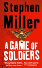 A Game of Soldiers ebook by Stephen Miller