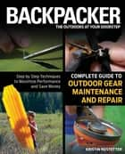 Backpacker Magazine's Complete Guide to Outdoor Gear Maintenance and Repair ebook by Kristin Hostetter