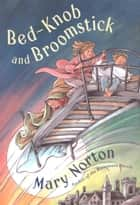 Bed-Knob and Broomstick ebook by Mary Norton,Erik Blegvad