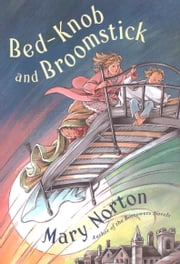 Bed-Knob and Broomstick ebook by Mary Norton, Erik Blegvad