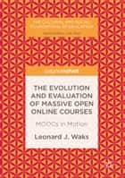 The Evolution and Evaluation of Massive Open Online Courses - MOOCs in Motion ebook by Leonard J. Waks