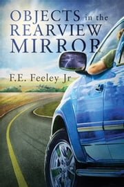 Objects in the Rearview Mirror ebook by F.E. Feeley Jr