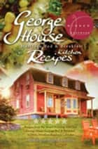 George House Heritage Bed & Breakfast Kitchen Recipes ebook by Dale Cameron, Todd Warren