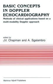 Basic Concepts in Doppler Echocardiography - Methods of clinical applications based on a multi-modality Doppler approach ebook by J.V. Chapman,A. Sgalambro