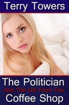 The Politician And The Girl From The Coffee Shop ebook by Terry Towers