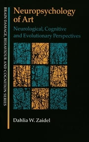 Neuropsychology of Art - Neurological, Cognitive and Evolutionary Perspectives ebook by Dahlia W. Zaidel