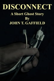 Disconnect: A Short Ghost Story ebook by John Gaffield