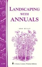 Landscaping with Annuals - Storey's Country Wisdom Bulletin A-108 ebook by Ann Reilly