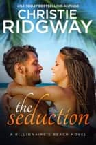 The Seduction (Billionaire's Beach Book 5) ebook by Christie Ridgway