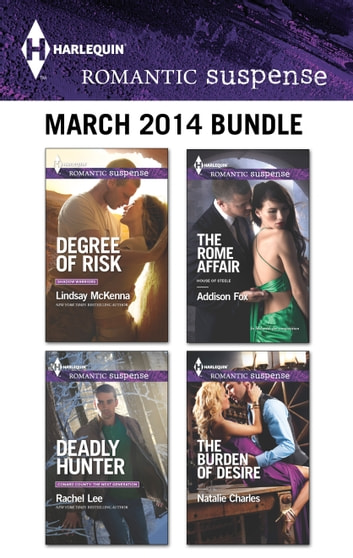 Harlequin Romantic Suspense March 2014 Bundle - Degree of Risk\Deadly Hunter\The Rome Affair\The Burden of Desire ebook by Lindsay McKenna,Rachel Lee,Addison Fox,Natalie Charles