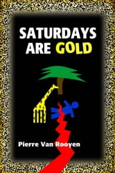 Saturdays Are Gold ebook by Pierre Van Rooyen
