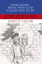 Study Guide -- Being Who God Called You To Be ebook by Janet D. Taylor