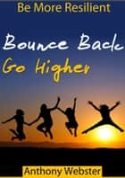 Ebook Bounce Back Go Higher! di Anthony Webster
