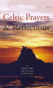 Celtic Prayers and Reflections: Best-Selling Irish Contemplations ebook by Jenny  Child
