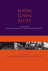 Boom Town Blues: Elliot Lake - Collapse and Revival in a Single-Industry Community ebook by