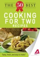The 50 Best Cooking For Two Recipes ebook by Media Adams