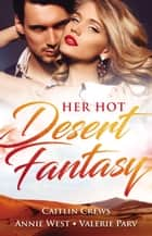 Her Hot Desert Fantasy - 3 Book Box Set 電子書 by Annie West, Valerie Parv, Caitlin Crews