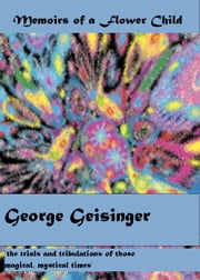 Memoirs of a Flower Child ebook by George Geisinger