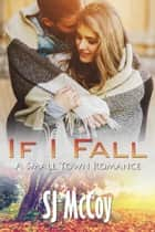 If I Fall - A Small Town Romance ebook by SJ McCoy