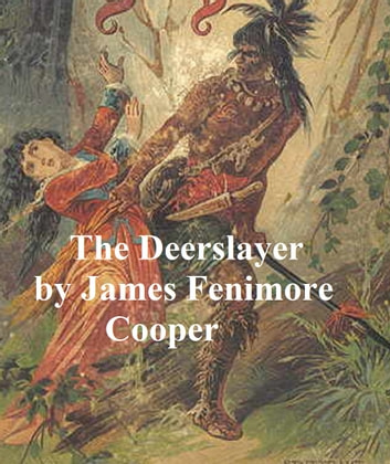 leatherstocking tales the deerslayer by james Cooper's leatherstocking tales were  the first significant fiction of the west and  a  although the frontier tales of james fenimore cooper were not westerns as  the  the deerslayer [13 chapters] and the last of the mohicans were both.