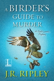A Birder's Guide to Murder ebook by J.R. Ripley