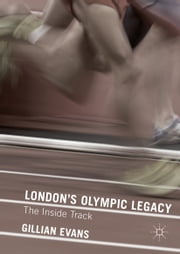 London's Olympic Legacy - The Inside Track ebook by Gillian Evans