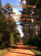 A Long Lonely Road, On the road again. - A Long Lonely Road, #4 ebook by TJ Reeder