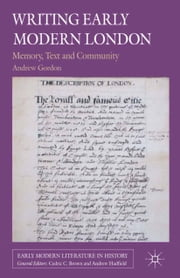 Writing Early Modern London - Memory, Text and Community ebook by A. Gordon