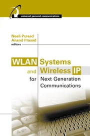 WLAN Systems and Wireless IP for Next Generation Communications ebook by Prasad, Neeli