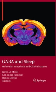 GABA and Sleep - Molecular, Functional and Clinical Aspects ebook by Jaime M. Monti,Seithikurippu Ratnas Pandi-Perumal,Hanns Möhler
