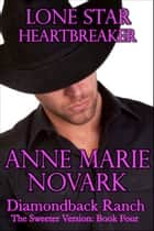 Lone Star Heartbreaker: The Sweeter Version: Book Four ebook by Anne Marie Novark