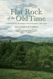 Flat Rock of the Old Time - Letters from the Mountains to the Lowcountry, 1837-1939 ebook by Robert B. Cuthbert