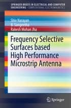 Frequency Selective Surfaces based High Performance Microstrip Antenna ebook by Shiv Narayan, B. Sangeetha, Rakesh Mohan Jha
