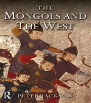 The Mongols and the West - 1221-1410 ebook by Peter Jackson