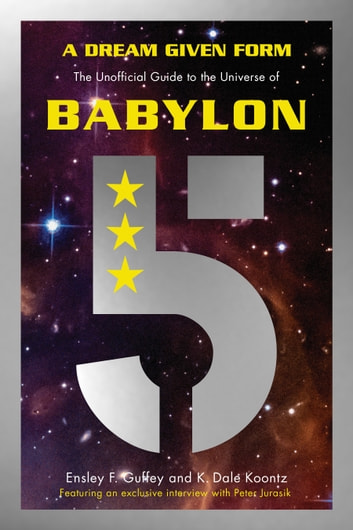 A Dream Given Form - The Unofficial Guide to the Universe of Babylon 5 ebook by Ensley F. Guffey,K. Dale Koontz