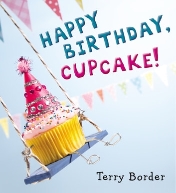 Happy Birthday, Cupcake! ebook by Terry Border