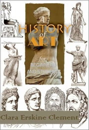 A History of Art for Beginners and Students ( Sculpture ) : With 131 Illustrations ebook by Clara Erskine Clement