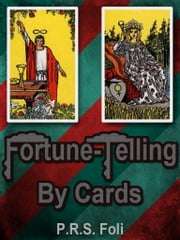 Fortune Telling By Cards ebook by P.R.S. Foli