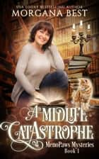 A Midlife CatAstrophe - A Paranormal Women's Fiction Cozy Mystery ebook by Morgana Best