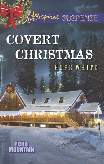 Covert Christmas (Mills & Boon Love Inspired Suspense) (Echo Mountain, Book 2) eBook by Hope White