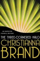 The Three-Cornered Halo ebook by Christianna Brand