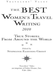 The Best Women's Travel Writing 2010 - True Stories from Around the World ebook by Stephanie Elizondo Griest