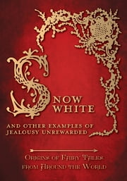 Snow White – And other Examples of Jealousy Unrewarded (Origins of Fairy Tales from Around the World) ebook by Amelia Carruthers,Various