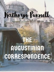 The Augustinian Correspondence - A Novella in Seven Letters ebook by Kathryn Purnell