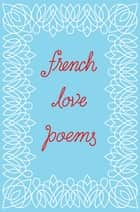 French Love Poems ebook by New Directions, Tynan Kogane