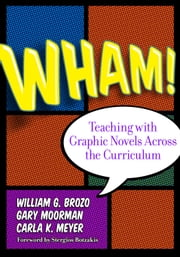 Wham! Teaching with Graphic Novels Across the Curriculum ebook by William G. Brozo,Gary Moorman,Carla Meyer