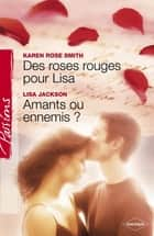 Des roses rouges pour Lisa - Amants ou ennemis ? (Harlequin Passions) ebook by Karen Rose Smith, Lisa Jackson