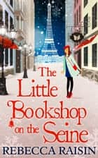 The Little Bookshop On The Seine ebook by Rebecca Raisin