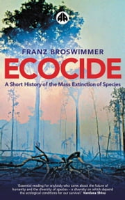Ecocide - A Short History of the Mass Extinction of Species ebook by Franz Broswimmer