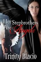 Her Stepbrothers are Angels ebook by Trinity Blacio